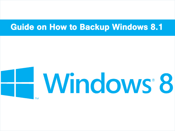 Guide on How to Backup Windows 8.1