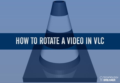 How to Rotate a Video in VLC